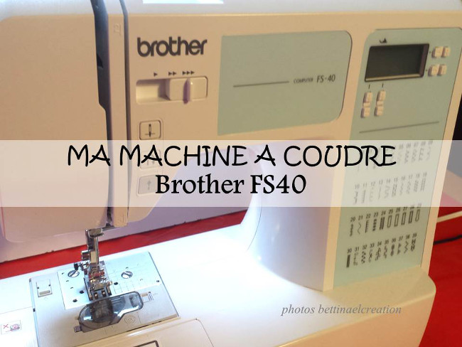 ma machine coudre brother fs40 mac bettinael passion couture made in france. Black Bedroom Furniture Sets. Home Design Ideas