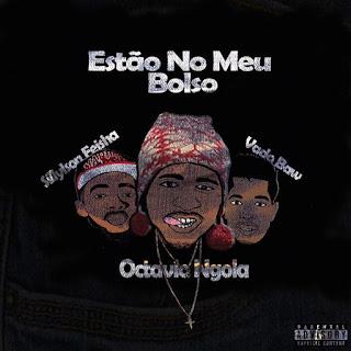 Octavio Ngola feat Vado Baw e Sillylson Feisha - Estão No Meu Bolso