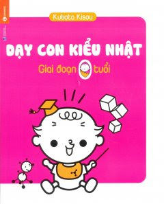 Dạy Con Kiểu Nhật - Giai Đoạn Trẻ 0 Tuổi - Kubota Kisou