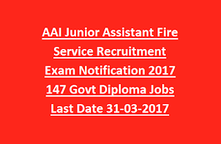 AAI Junior Assistant Fire Service Recruitment Exam Notification 2017 147 Govt Diploma Jobs Last Date 31-03-2017