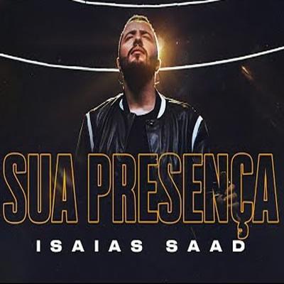 Isaías Saad - Sua Presença (Ao Vivo)