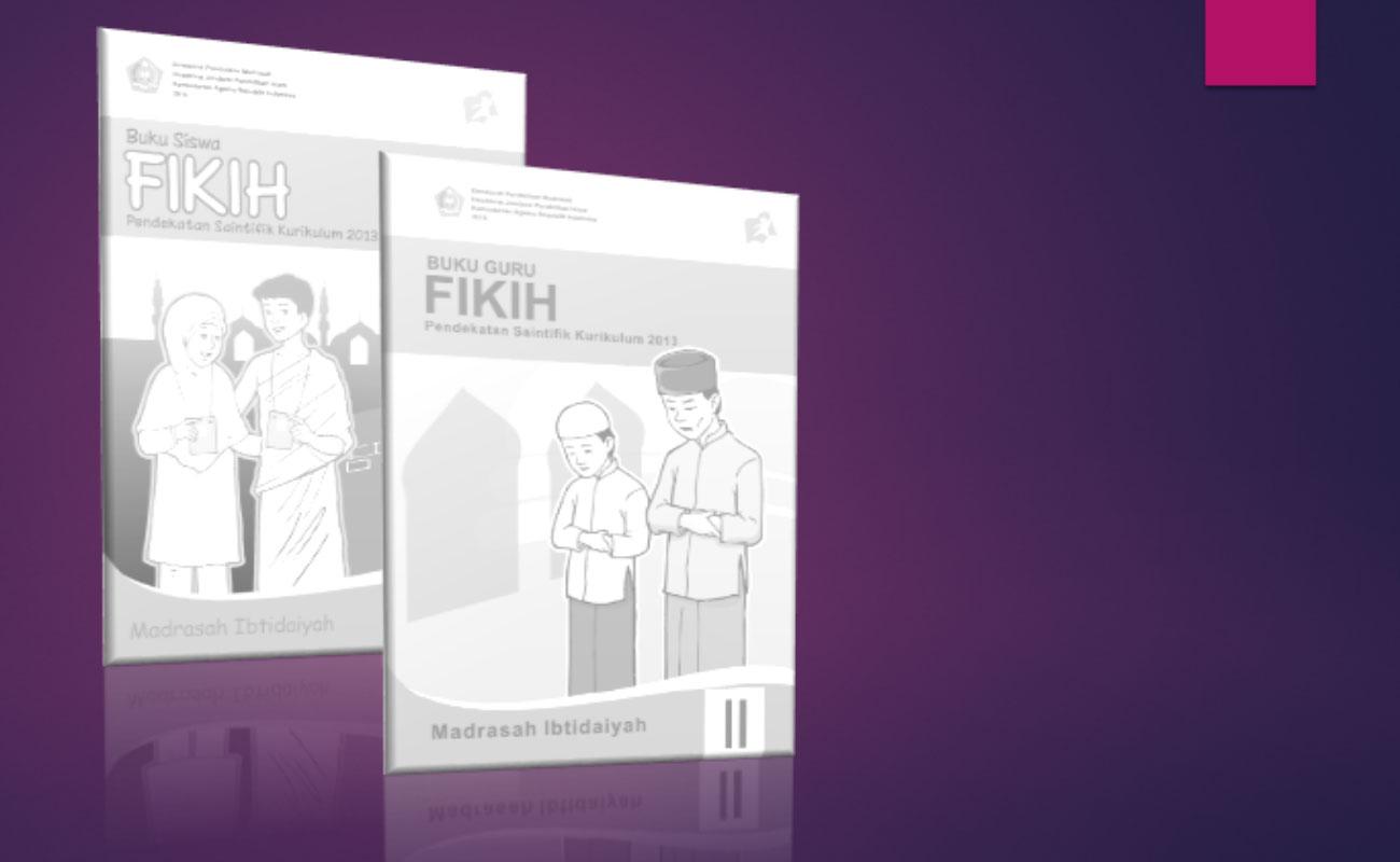 Buku Guru dan Siswa Fikih Kelas 2 dan 5 MI Kurikulum 2013
