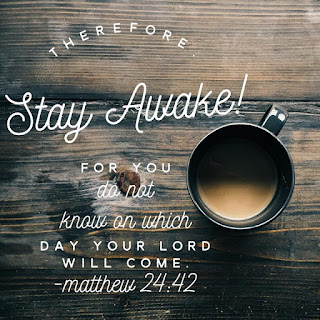 Matthew 24:42 - Stay Awake - Advent is Here