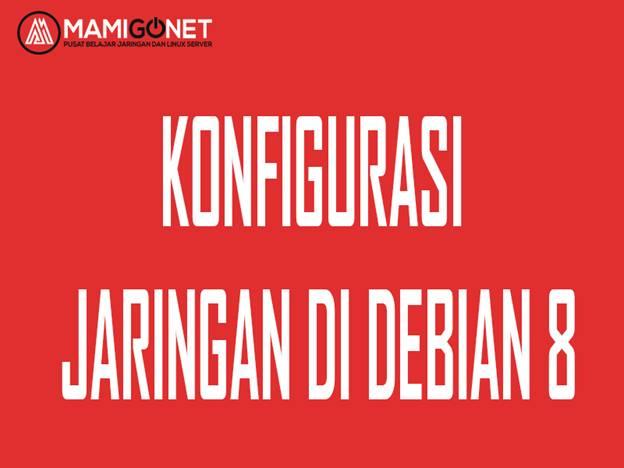 Konfigurasi Jaringan atau Network Pada Debian 8