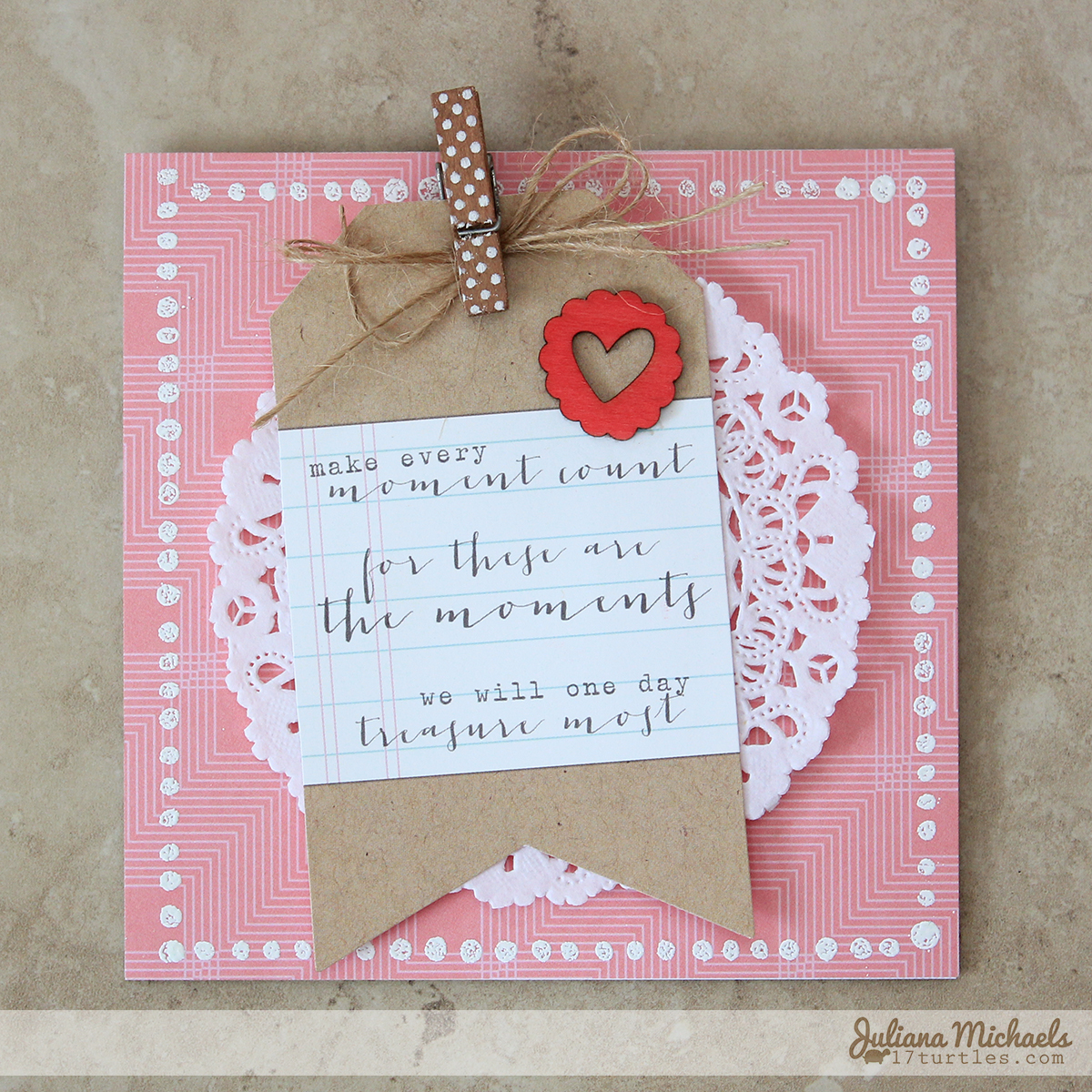 Make Every Moment Count Card by Juliana Michaels featuring Elle's Studio