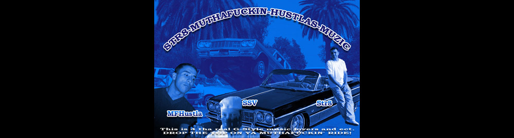 Gangsta Rap, G-funk, Midwest, Dirty South, West Coast. Rare and phat STR8-MUTHAFUCKIN-HUSTLAS-MUZIC