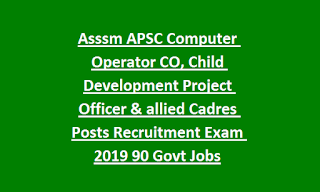 Asssm APSC Computer Operator CO, Child Development Project Officer & allied Cadres Posts Recruitment Exam 2019 90 Govt Jobs