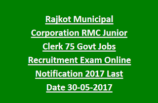 Rajkot Municipal Corporation RMC Junior Clerk 75 Govt Jobs Recruitment Exam Online Notification 2017 Last Date 30-05-2017
