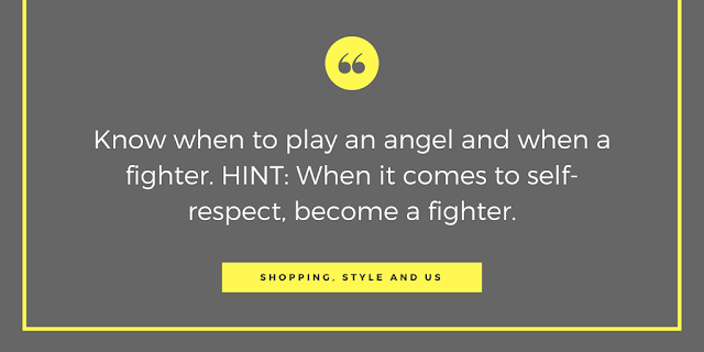 """Shopping, Style and Us: India's Best Shopping and Self-Help Blog - #SSUmotd """"Know when to play an angel and when a fighter. HINT: When it comes to self-respect, become a fighter."""""""