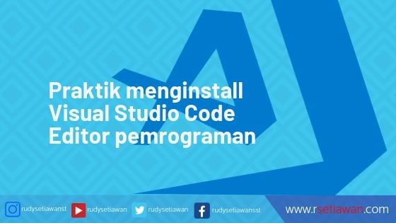 Praktikum Menginstall Visual Studio Code Editor