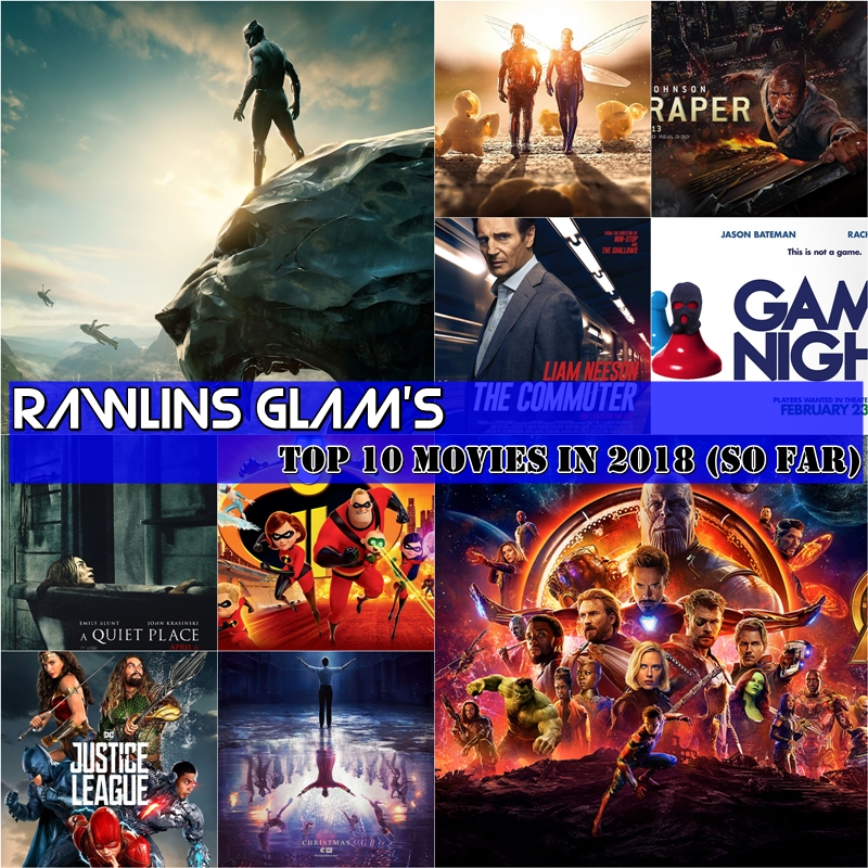 2018 Top 10 Movies, Rawlins GLAM, Movie Review by Rawlins, Black Panther, The Incredibles 2, Game Night, Skyscaper, Avengers Infinity War, Ant Man and the Wasp, The Greatest Showman, A Quiet Place, Justice League, Commuter