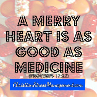 A merry heart is as good as medicine Proverbs 17:22