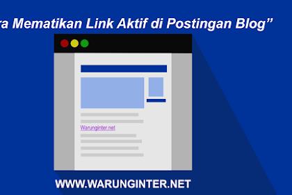 Cara Mematikan Link Aktif di Postingan Blog