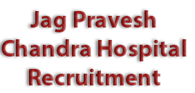 Jag Pravesh Chandra Hospital Recruitment