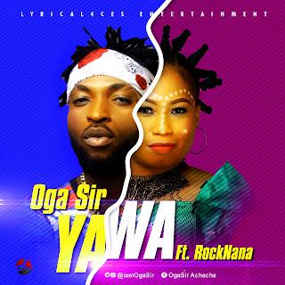 MUSIC: Oga Sir - Yawa Dey Ft. RocKNana
