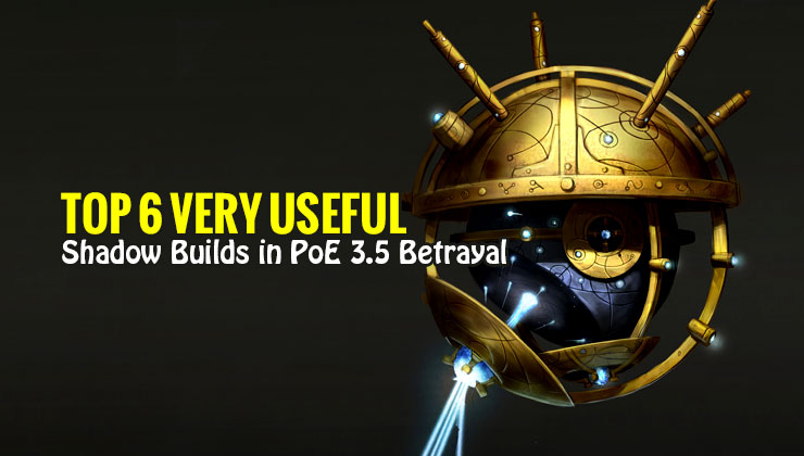 Top 6 Very Useful Shadow Builds in PoE 3 5 Betrayal