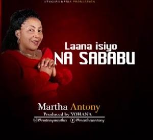 Download Audio   Martha Antony - Laana isiyo na Sababu