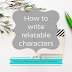 Writing Wednesdays: How to write relatable characters