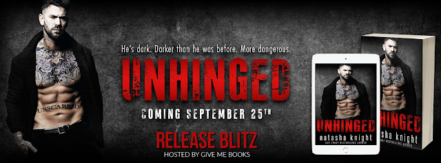 [New Release] UNHINGED by Natasha Knight @NatashaKnight13 @GiveMeBooksBlog #UBReview #FreePrequel