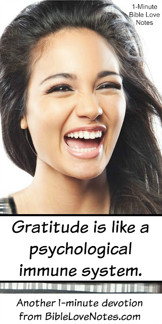 Gratitude is like a psychological immune system, Philippians 4:8, 1 Thessalonians 5:18