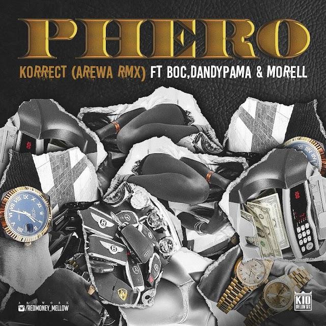 MUSIC:- Phero – Korrect [ Arewa Remix ] Featuring B.O.C Madaki, Morell & Dandy Pama