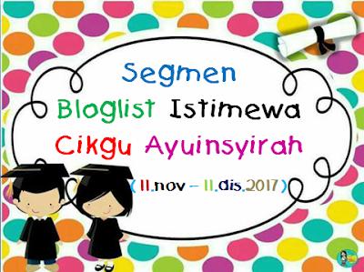 SEGMEN : BLOGLIST ISTIMEWA CIKGU AYUINSYIRAH