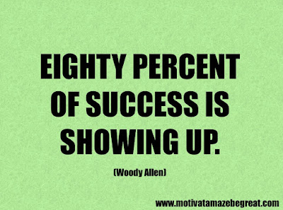 "Success Quotes And Sayings About Life: ""Eighty percent of success is showing up."" - Woody Allen"