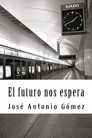 El futuro nos espera – José Antonio Gómez