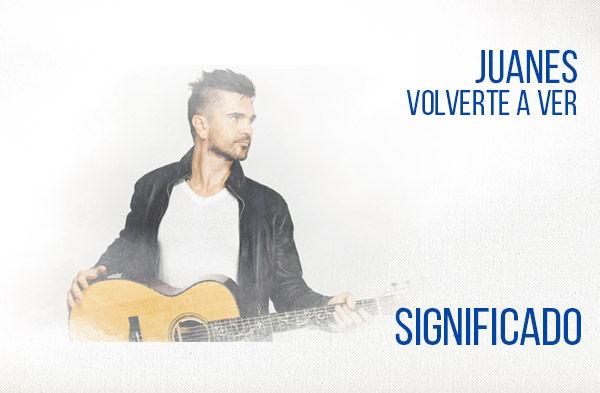 Volverte A Ver significado de la canción Juanes-