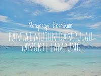 Menyesap Eksotisme Pantai Mutun dan Pulau Tangkil