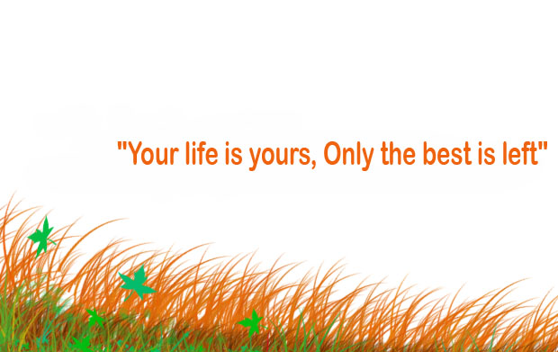 Your life is yours, Only the best is left