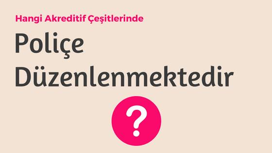Hangi Akreditiflerde Poliçe Kullanılır? | Poliçe | Akreditif