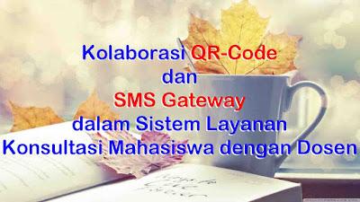 Kolaborasi QR-Code dan SMS Gateway dalam Sistem Layanan Konsultasi Mahasiswa dengan Dosen