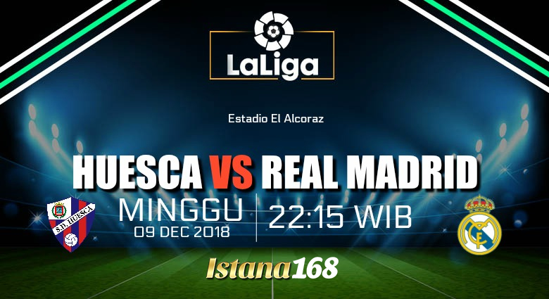 Prediksi Huesca Vs Real Madrid 9 Desember 2018