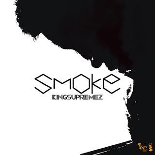 DOWNLOAD: King Supremez  - Smoke