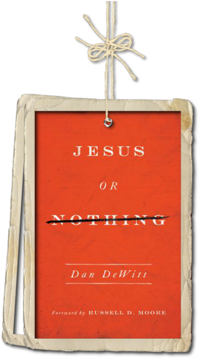 Jesus or Nothing by Dan Dewitt Book Review