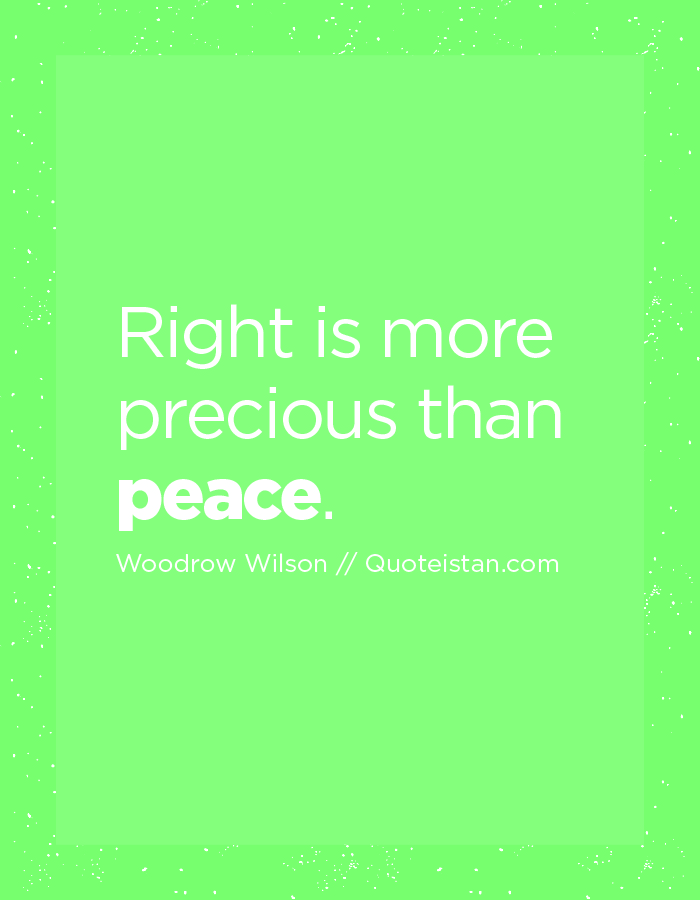 Right is more precious than peace.