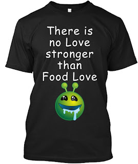 Foodie shirt with a funny quote there is no love stronger than food love and a cute drooling alien
