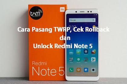 Cara Mudah Pasang TWRP, Cek Rollback dan Unlock Redmi Note 5