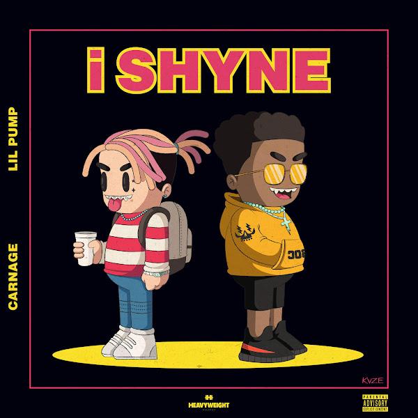 Carnage & Lil Pump - i SHYNE - Single Cover