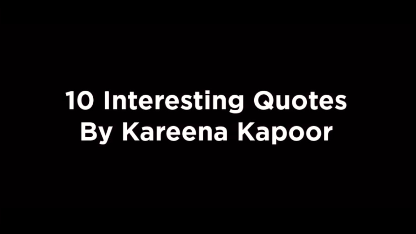 10 Interesting Quotes By Kareena Kapoor [video]