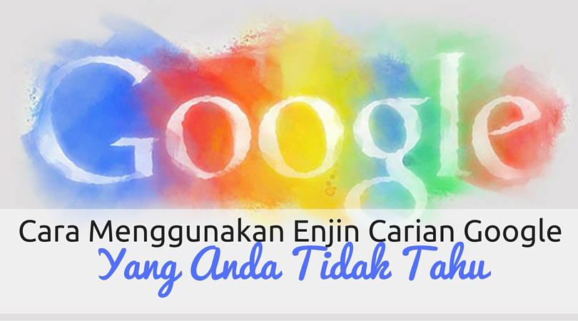 Cara Menggunakan Kapasiti Penuh Enjin Carian Google