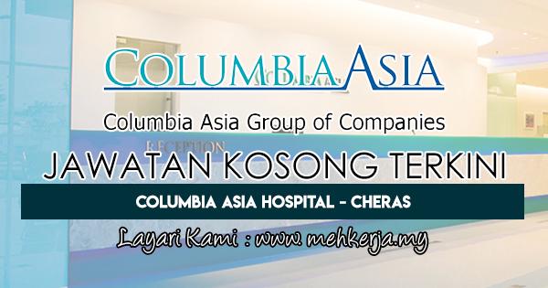 Jawatan Kosong Terkini 2018 di Columbia Asia Hospital - Cheras