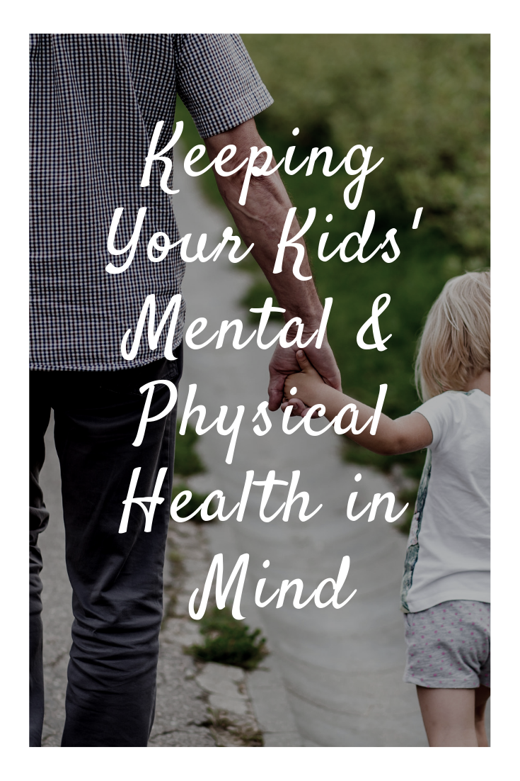 Keeping Your Kids' Mental & Physical Health in Mind