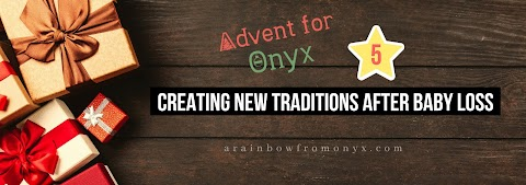 #AdventForOnyx Day 5 | Creating New Traditions After Baby Loss