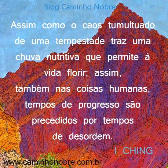 Tempestades e crises antecedem os tempos de progresso e paz. I Ching