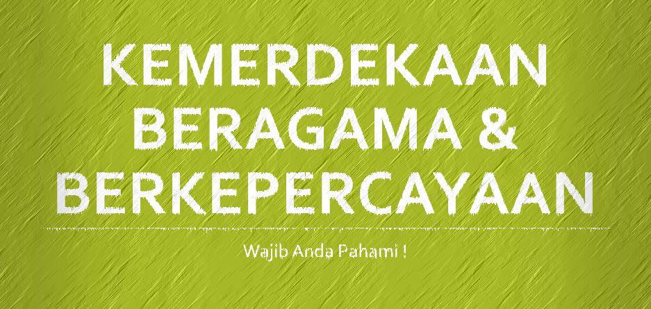 Pengertian Kemerdekaan Beragama dan Berkepercayaan di Indonesia