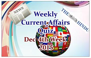 Weekly Current Affairs Quiz- December 4th Week 2015