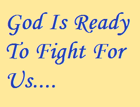 God is ready to fight for you