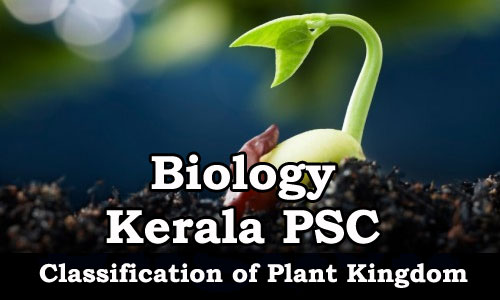Kerala PSC - Study Material :Biology(Classification of Plant Kingdom)